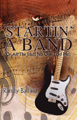Startin a Band (or All the Stuff No One Told Me)  by  Randy Ballard