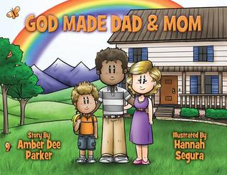 God Made Dad & Mom: Gods View of the Family  by  Amber Dee Parker