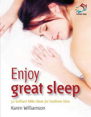 Enjoy Great Sleep: 52 Brilliant Little Ideas for Bedtime Bliss  by  Karen Williamson