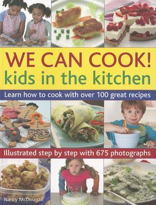 We Can Cook!: Kids in the Kitchen: Learn How to Cook with Over 100 Great Recipes  by  Nancy McDougall