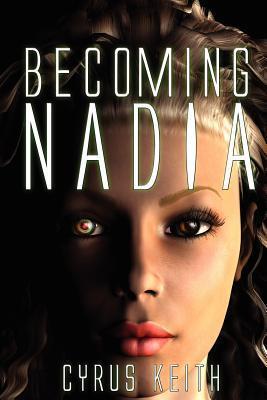 Becoming Nadia  by  Cyrus Keith