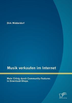 Musik Verkaufen Im Internet: Mehr Erfolg Durch Community-Features in Download-Shops Dirk Middeldorf