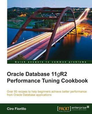 Oracle Database 11gr2 Performance Tuning Cookbook Ciro Fiorillo