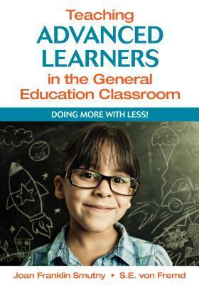 Teaching Advanced Learners in the General Education Classroom: Doing More with Less!  by  Joan F Smutny