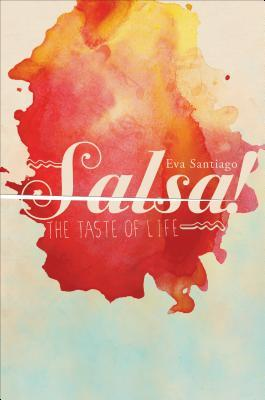 Salsa!: The Taste of Life  by  Eva Santiago