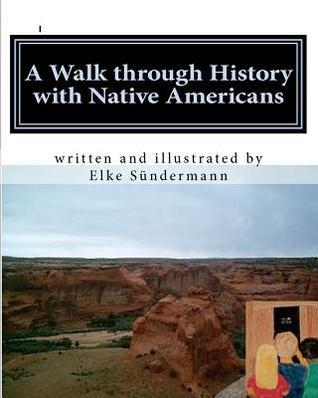 A Walk Through History with Native Americans: Time Travels  by  Elke Sundermann