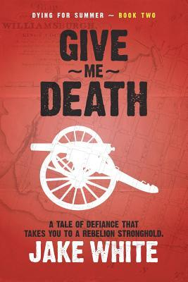 Dying for Summer: Book Two: Give Me Death  by  Jake White