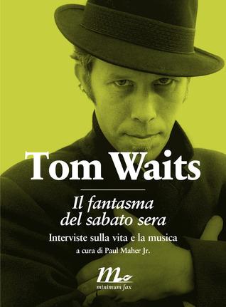 Tom Waits. Il fantasma del sabato sera  by  Paul Maher Jr.