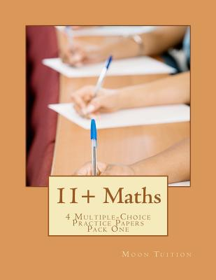 11+ Maths: 4 Multiple-Choice Practice Papers Pack One Moon Tuition