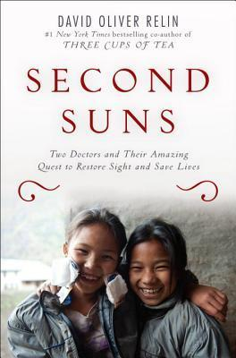 Second Suns: Two Doctors and Their Amazing Quest to Restore Sight and Save Lives  by  David Oliver Relin