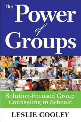 The Power of Groups: Solution-Focused Group Counseling in Schools  by  Leslie A Cooley
