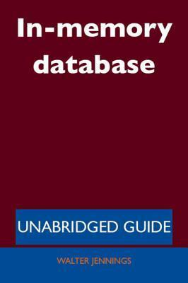 In-Memory Database - Unabridged Guide  by  Walter Jennings