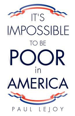 Its Impossible to Be Poor in America  by  Paul Lejoy