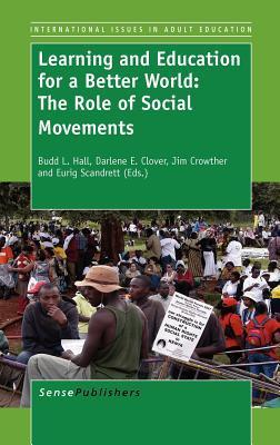 Learning and Education for a Better World: The Role of Social Movements  by  Budd L. Hall