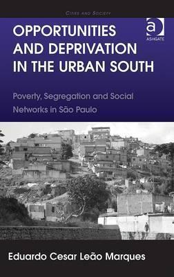 Opportunities and Deprivation in the Urban South: Poverty, Segregation and Social Networks in So Paulo Eduardo Cesar Leaao Marques