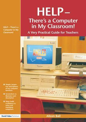 Help--Theres a Computer in My Classroom!  by  Alison Ball