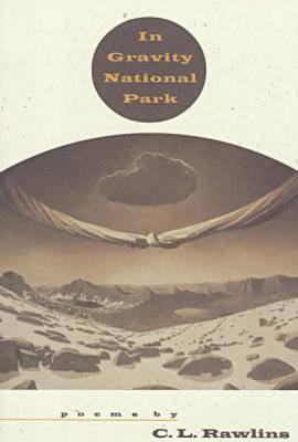 In Gravity National Park: Poems  by  C.L. Rawlins