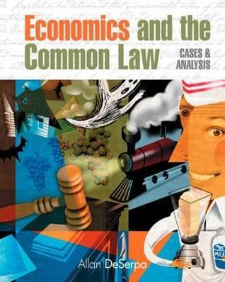 Economics and the Common Law: Cases and Analysis Allan Deserpa