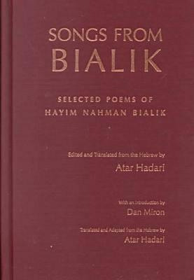 Songs from Bialik: Selected Poems of Hayim Nahman Bialik  by  Hayyim Nahman Bialik
