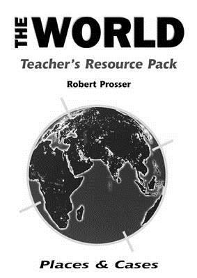 Places & Cases: The World Teacher Resource Pack Robert Prosser