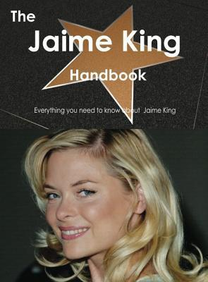 The Jaime King Handbook - Everything You Need to Know about Jaime King Emily Smith