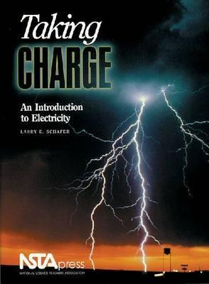 Taking Charge: An Introduction To Electricity Larry E. Schafer