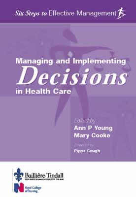 Managing and Implementing Decisions in Health Care: Six Steps to Effective Management Series  by  Kathy E. Abernethy