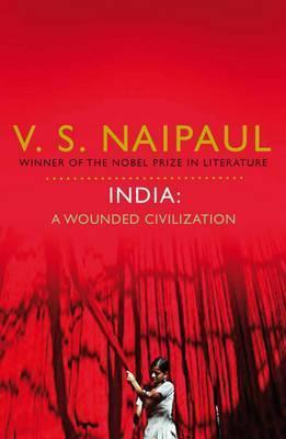 India: A Wounded Civilization. V.S. Naipaul  by  V.S. Naipaul