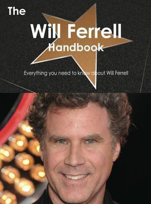 The Will Ferrell Handbook - Everything You Need to Know about Will Ferrell Emily Smith
