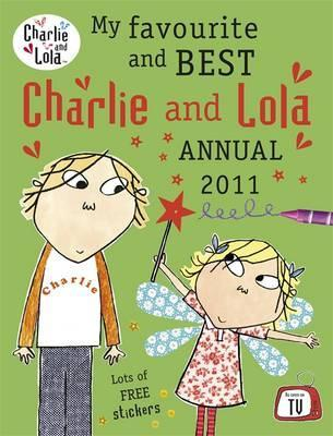 My Favourite And Best Charlie And Lola Annual 2011  by  Lauren Child