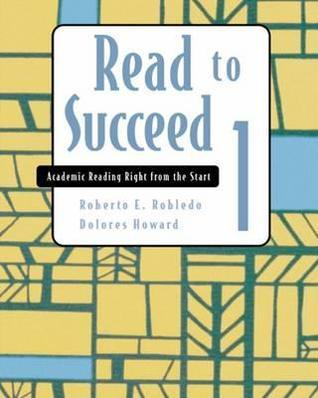 Read to Succeed 1: Academic Reading Right from the Start  by  Roberto E. Robledo