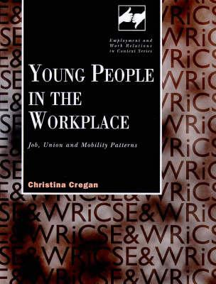 Young People In The Workplace: Job, Union, And Mobility Patterns C. Cregan