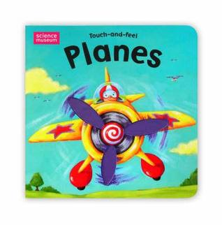 Science Museum Touch And Feel Books: Planes  by  Edward Eaves