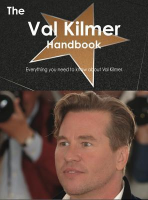 The Val Kilmer Handbook - Everything You Need to Know about Val Kilmer Emily Smith