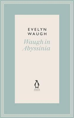 Waugh in Abyssinia. Evelyn Waugh Evelyn Waugh