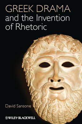 Greek Drama and the Invention of Rhetoric David Sansone