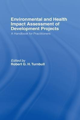 Environmental and Health Impact Assessment of Development Projects: A Handbook for Practitioners  by  Robert G.H. Turnbull