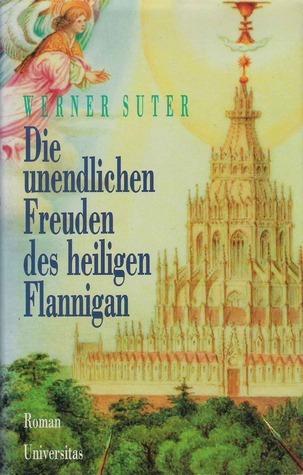 Die unendlichen Freuden des heiligen Flannigan  by  Werner Suter