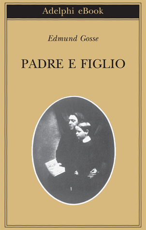 Padre e figlio: Studio di due temperamenti  by  Edmund Gosse