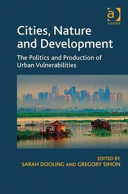 Cities, Nature and Development: The Politics and Production of Urban Vulnerabilities  by  Sarah Dooling