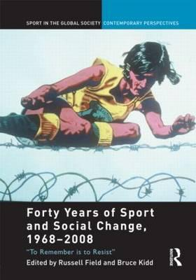 Forty Years of Sport and Social Change, 1968-2008: To Remember Is to Resist Russell Field