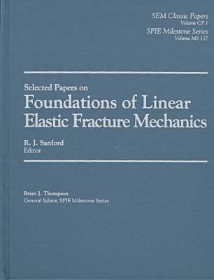 Selected Papers On Foundations Of Linear Elastic Fracture Mechanics Robert Joseph Sanford