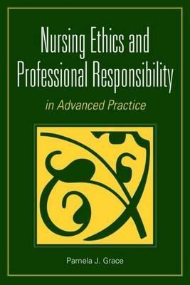 Nursing Ethics and Professional Responsibiligty in Advanced Practice Pamela Grace