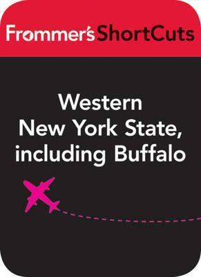 Western New York State, Including Buffalo: Frommers Shortcuts Frommers