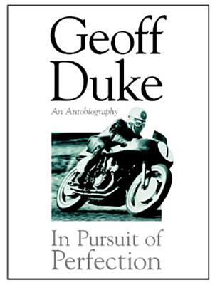 Geoff Duke: In Pursuit of Perfection  by  Geoff Duke