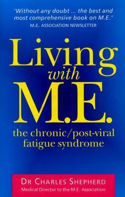 Living with M.E.: The Chronic/Post-Viral Fatigue Syndrome  by  Charles Shepherd