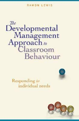 The Developmental Management Approach to Classroom Behaviour: Responding to Individual Needs  by  Ramon Lewis