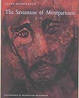 The Savantasse of Montparnasse: With Ten Drawings from The Savantasse Scrolls  by  Marialuisa de Romans by Allen Mandelbaum
