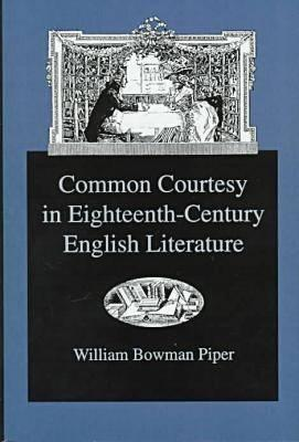 Common Courtesy in Eighteenth-Century English Literature  by  William Bowman Piper