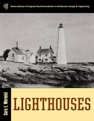 Lighthouses (Norton/Library of Congress Visual Sourcebooks in Architectur)  by  Sara E. Wermiel
